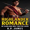 My Highland Wolf Shifter Lover Audiobook by R.P. James Narrated by D Rampling