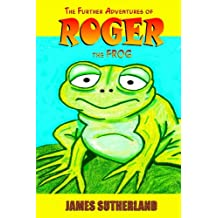 The Further Adventures of Roger the Frog (The Roger the Frog Trilogy Book 2)