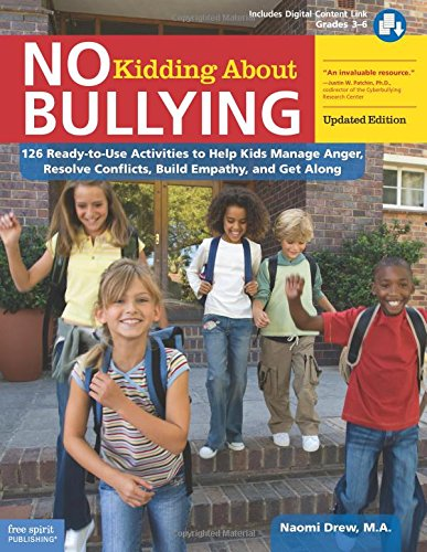 No Kidding About Bullying: 126 Ready-to-Use Activities to Help Kids Manage Anger, Resolve Conflicts, Build Empathy, and Get Along