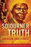 Sojourner Truth: American Abolitionist (Heroes of the Faith)