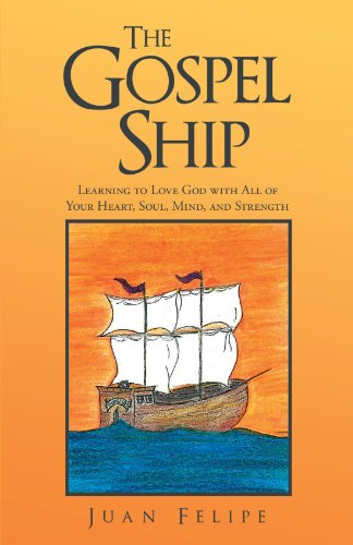 The Gospel Ship: Learning to Love God with All of Your Heart, Soul, Mind, and Strength (To Love Your God With All Your Heart)