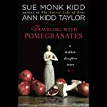 Traveling with Pomegranates: A Mother-Daughter Story | Sue Monk Kidd,Ann Kidd Taylor