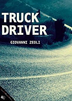 Truck driver: Diario di un camionista che leggeva romanzi d'amore by