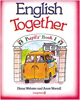English Together: Pupil's Book (English Together) (Bk. 1): Webster, Diana,  Worrall, Anne: 9780582020382: Amazon.com: Books