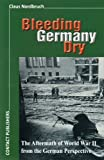 Bleeding Germany Dry: The Aftermath of World War II from the German Perspective