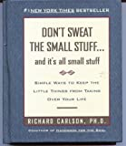 Don't Sweat the Small Stuff... : And It's All Small Stuff - Simple Ways to Keep the Little Things from Taking over Your Life, Carlson, Richard, 0786864249