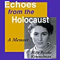 Echoes from the Holocaust: A Memoir Audiobook by Mira Ryczke Kimmelman Narrated by Susan Marlowe