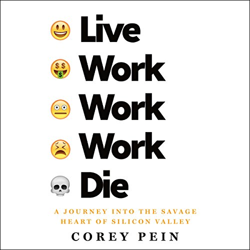 Live Work Work Work Die: A Journey into the Savage Heart of Silicon Valley cover