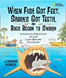 When Fish Got Feet, Sharks Got Teeth, and Bugs Began to Swarm: A Cartoon Prehistory of Life Long Before Dinosaurs (Hannah Bonner)