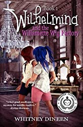 Wilhelmina and the Willamette Wig Factory: A Willy and Tommy Adventure (The Wilhelmina Adventures) (Volume 1)