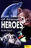 True Tales of Animal Heroes, Allan Zullo, 0816772460