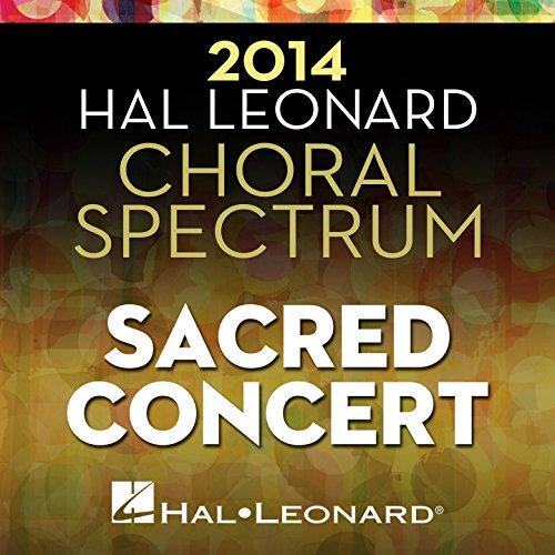 2014 Hal Leonard Choral Spectrum Sacred Concert (Choral Hal Leonard Music)