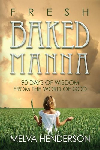 Read Online Fresh Baked Manna: 90 Days of Wisdom from the Word of God pdf