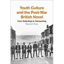 Youth Culture and the Post-War British Novel: From Teddy Boys to Trainspotting