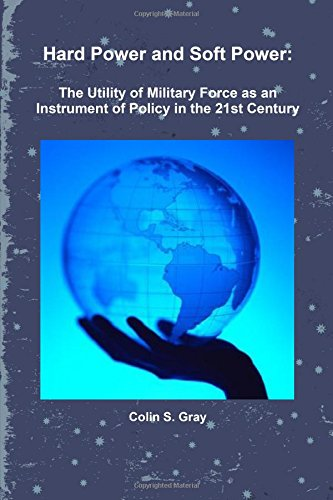Hard Power and Soft Power: The Utility of Military Force as an Instrument of Policy in the 21st Century pdf