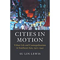 Cities in Motion: Urban Life and Cosmopolitanism in Southeast Asia, 1920–1940 (Asian Connections)
