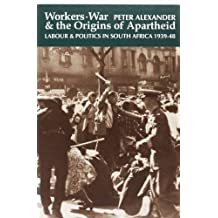 Workers, War and the Origins of Apartheid: Labour and Politics in South Africa, 1939-48