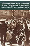Workers, War and the Origins of Apartheid, Peter Alexander, 0852557655