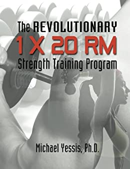The Revolutionary 1 x 20 RM Strength Training Program by [Yessis, Michael]