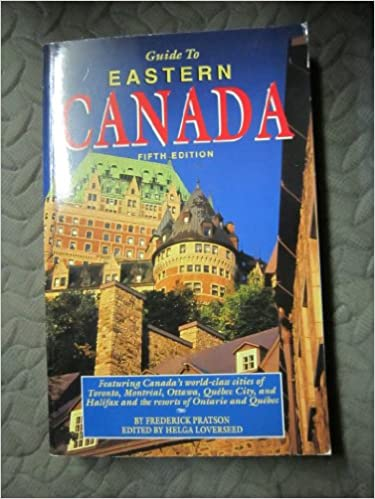 Guide to eastern canada featuring canadas world class cities of guide to eastern canada featuring canadas world class cities of toronto montreal ottawa quebec city and halifax and the resorts of ontario an a gumiabroncs Gallery
