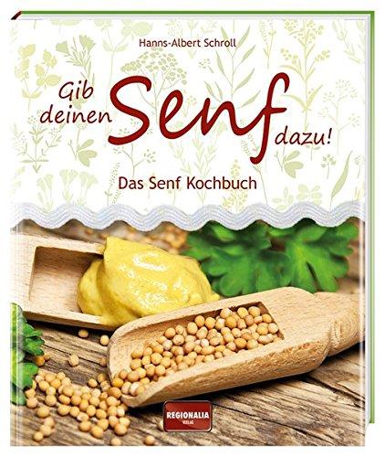 Gib deinen Senf dazu!: Das Senf Kochbuch