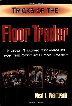 Captivating Tricks Of The Floor Trader: Insider Trading Techniques For The Off The Floor  Trader