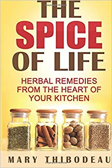 Book The Spice of Life: Herbal Remedies from the Heart of Your Kitchen