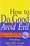 img - for How to Do Good & Avoid Evil: A Global Ethic from the Sources of Judaism by Rabbi Walter Homolka PhD DHL (2009-06-01) book / textbook / text book