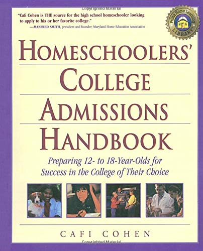 Homeschoolers' College Admissions Handbook: Preparing Your 12- to 18-Year-Old for a Smooth Transition ()