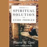 There's a Spiritual Solution to Every Problem | Dr. Wayne W. Dyer
