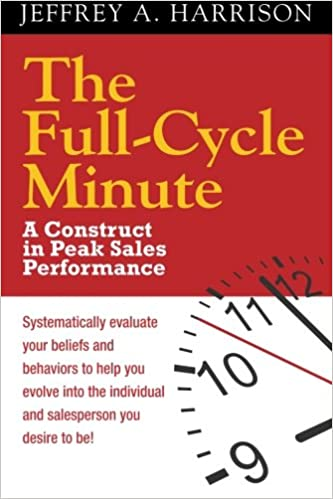 The Full Cycle Minute: A Construct for Peak Sales Performance (Volume 1)