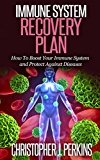 IMMUNE SYSTEM RECOVERY PLAN - How To Boost Your Immune System and Protect Against Diseases (Immune System, Diseases)