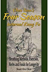 Chen Tuan's Four Season Internal Kungfu: Breathing Methods, Exercises, Herbs and Foods for Longevity Paperback