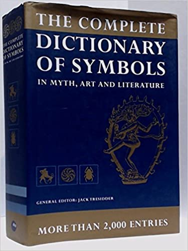 The Complete Dictionary Of Symbols In Myth Art And Literature Jack