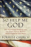 img - for So Help Me God: The Founding Fathers and the First Great Battle Over Church and State book / textbook / text book