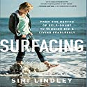 Surfacing: From the Depths of Self-Doubt to Winning Big and Living Fearlessly Hörbuch von Siri Lindley Gesprochen von: Siri Lindley