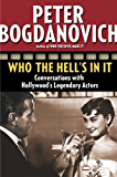 Who the Hell's in It: Conversations with Hollywood's Legendary Actors