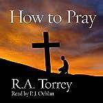 How to Pray | R.A. Torrey