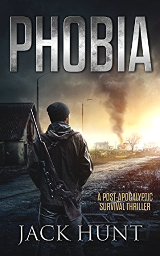 Phobia: A Post-Apocalyptic Survival Thriller by [Hunt, Jack]