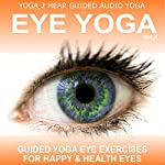Eye Yoga, Vol. 2: More Yogic Eye Exercises for Stronger, Healthier and Even More Relaxed Eyes | Sue Fuller