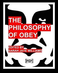 The Philosophy Of Obey (Obey Giant/Shepard Fairey): 1433 Philosophical Statements by Obey from 1989-2008