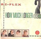 Re-Flex: How Much Longer / True Lust 7