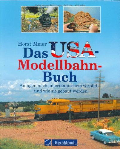 Das USA-Modellbahn-Buch: Anlagen nach amerikanischem Vorbild - und wie sie gebaut werden