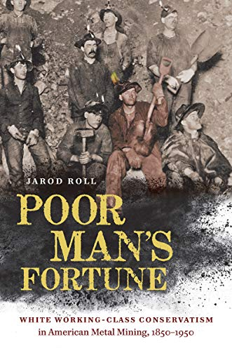 Poor Man's Fortune: White Working-Class Conservatism in American Metal Mining, 1850-1950
