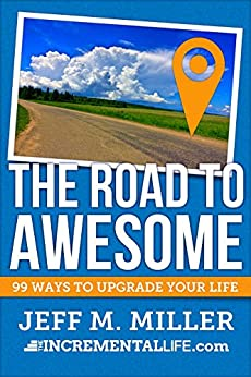 The Road to Awesome: 99 Ways to Upgrade Your Life by [Miller, Jeff]