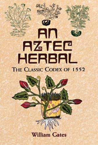 An Aztec Herbal: The Classic Codex of 1552 [William Gates] (Tapa Blanda)