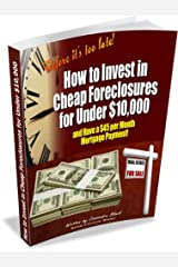 How to Invest in Cheap Foreclosures for Under $10,000 Kindle Edition