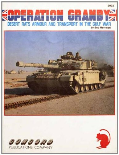 Operation Granby: Desert Rats Armor and Transport in the Gulf War (Firepower Pictorial Specials 2000 Series) ()