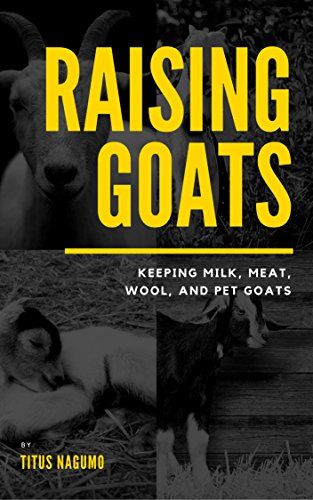Raising Goats: Keeping Milk, Meat, Wool and Pet Goats by [Nagumo, Titus, Publishing, Timely]