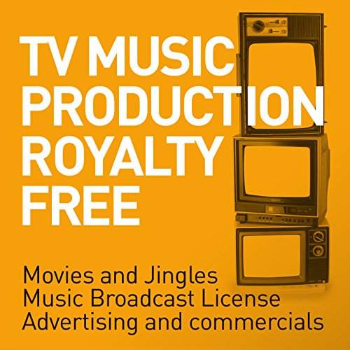 TV Music Production Royalty Free - Movies and Jingles - Music Broadcast License - Advertising and Commercials